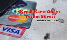 Kredi Kartının Onayı ve Teslim Süresi