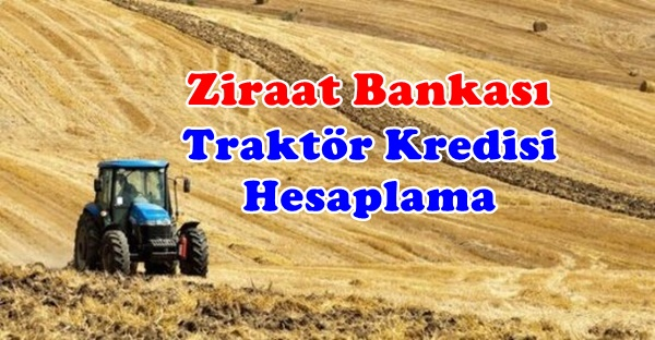 Ziraat Bankası Traktör Kredisi Hesaplama